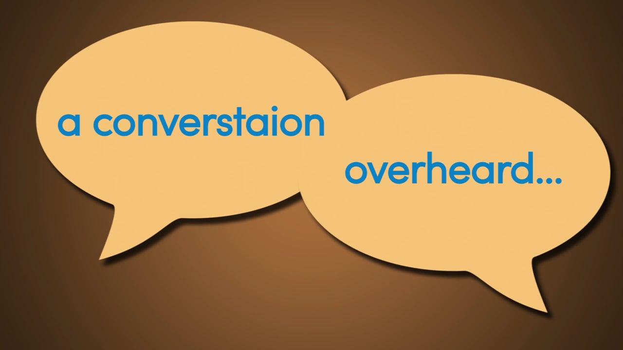 A Conversation Overheard…